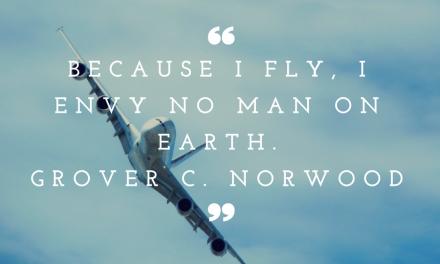 """Because I Fly, I envy no man on earth."" ~ Grover C. Norwood #Aviation #FlyingThruLife"